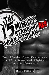 The 15-Minute Standing Abs Workout Plan: Ten Simple Core Exercises to Firm, Tone, and Tighten Your Midsection | Vanessa Kings' Books