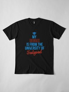 """""""DEGREE FROM UNIVERSITY OF FEELGOOD"""" T-shirt by Madjack67 