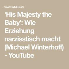 'His Majesty the Baby': Wie Erziehung narzisstisch macht (Michael Winterhoff) - YouTube