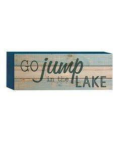 'Go Jump in the Lake' Box Sign #zulily #zulilyfinds