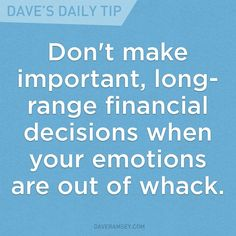 """""""Don't make important, long-range financial decisions when your emotions are out of whack."""" - Dave Ramsey"""