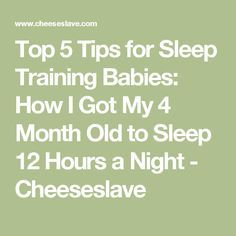 Top 5 Tips for Sleep Training Babies: How I Got My 4 Month Old to Sleep 12 Hours a Night - Cheeseslave