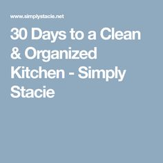30 Days to a Clean & Organized Kitchen - Simply Stacie