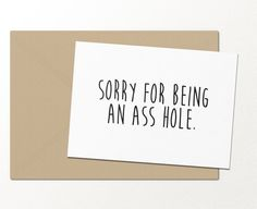 sorry for being an ass hole // funny greeting card // best friends card // love greeting card