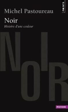 Noir Histoire d'une couleur, Michel Pastoureau