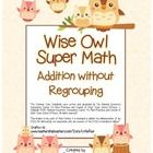 """Wise Owl Super Math"" Addition Without Regrouping - Common Core - Math Fun! (color version and black line version)  http://www.teacherspayteachers.com/Product/Wise-Owl-Super-Math-Addition-Without-Regrouping-Common-Core-color-blackline-1060901"