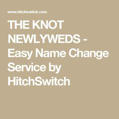THE KNOT NEWLYWEDS - Easy Name Change Service by HitchSwitch