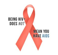 Being HIV+ does not mean you have AIDS