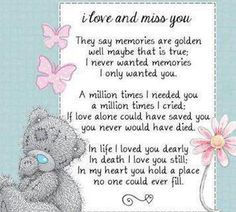 Tatty Teddy Bear - I love and miss you I Only Want You, I Need You, Tatty Teddy, Bob Marley, Teddy Bear Quotes, Missing Loved Ones, Heaven Quotes, Miss You Mom, Blue Nose Friends