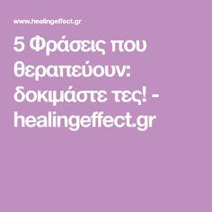 5 Φράσεις που θεραπεύουν: δοκιμάστε τες! - healingeffect.gr Self Improvement Tips, Body And Soul, Better Life, Psychology, Projects To Try, Education, Learning, My Love, Health