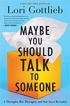 Read Lori Gottlieb's book Maybe You Should Talk to Someone: A Therapist, HER Therapist, and Our Lives Revealed. Published on by Houghton Mifflin Harcourt. Good Books, Books To Read, My Books, Best Self Help Books, Katie Couric, Book Week, Our Life, Memoirs, Audio Books