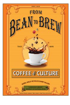 The UCI Libraries announces the opening of an exciting new exhibit called From Bean to Brew: Coffee and Culture.  From Bean to Brew highlights the adoption of coffee as a widely consumed beverage and spans areas covering coffee production, the marketing of coffee, and the modern economics of coffee. The exhibit also showcases coffee culture in Orange County.