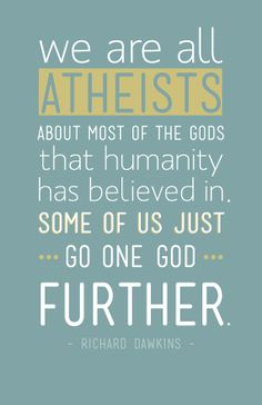 Go one god further https://www.etsy.com/listing/164282542/we-are-all-atheists-richard-dawkins