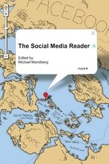 The Social Media Reader ~ Michael Mandiberg ~ New York University Press ~ 2012