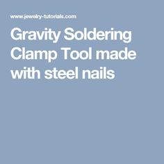 Gravity Soldering Clamp Tool made with steel nails