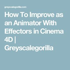 How To Improve as an Animator With Effectors in Cinema 4D | Greyscalegorilla