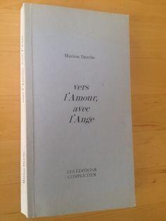 #littérature : Vers L amour, Avec L ange - Marion Darche. Les Editions Complicités, 1998. 194 pp. brochées.