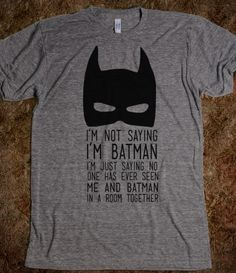 I'm Not Saying I'm Batman T-shirt===I swear if they had this in infant's size Jax would own it!!!