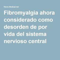 Fibromyalgia ahora considerado como desorden de por vida del sistema nervioso central