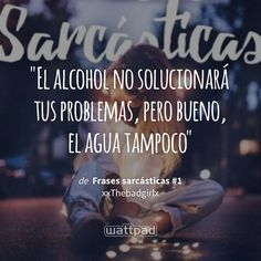 """El alcohol no solucionará tus problemas, pero bueno, el agua tampoco"" - de Frases sarcásticas #1 (en Wattpad) https://www.wattpad.com/145937080?utm_source=ios&utm_medium=pinterest&utm_content=share_quote&wp_page=quote&wp_uname=PaolaNoemy_&wp_originator=EzsfDdUqulXohtFxaeeUOkWSbneJuO85Sg0QYvcfYzziA6EsjLUJphlTVgdmeE7IYvIZCWSGMlcwHkcZVE0fyJ55dsMx4%2BOHUVlCgB%2FQc0jsQhGbF2vZKcQRdpN0Id1A #quote #wattpad"