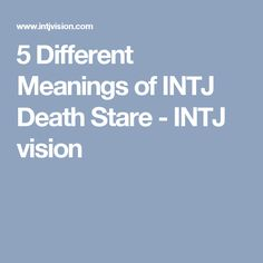5 Different Meanings of INTJ Death Stare - INTJ vision