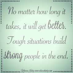 No matter how long it takes, it will get better. #Tough #situations #build #strong #people in the end. #wordsofwisdom #truth #strength #motivation #motivational #itgetsbetter #RebeccaHintze #dōTERRA #wellness #ShareGoodness