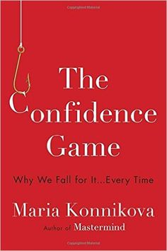 The Confidence Game: Why We Fall for It . . . Every Time By:Maria Konnikova