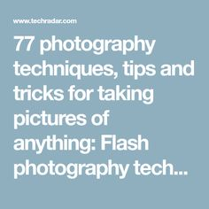 77 photography techniques, tips and tricks for taking pictures of anything: Flash photography techniques, tips and tricks   TechRadar