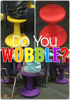 These Wobble seats a