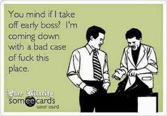 Yup how i feel with my job! Lol