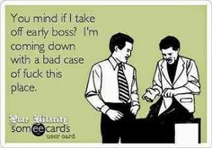 Yup how i feel with my job! Lol