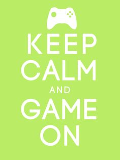 keep calm | Keep Calm and Game On by SuushiSam on deviantART