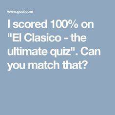 "I scored 100% on ""El Clasico - the ultimate quiz"". Can you match that?"