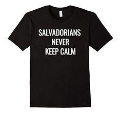 Men's Salvadorians Never Keep Calm- Funny El Salvador T-S... https://www.amazon.com/dp/B0722CLLR3/ref=cm_sw_r_pi_dp_x_1EK-ybDZ9X38H