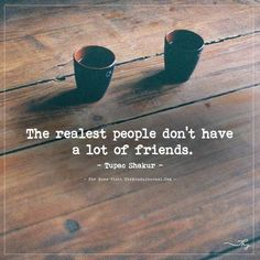 Nice Friendship quotes: The realest people don't have a lot of friends. - themindsjournal.c......