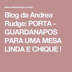 Blog da Andrea Rudge: PORTA - GUARDANAPOS PARA UMA MESA LINDA E CHIQUE !