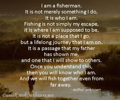 Fishing, it is who I am.