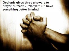 God's 3 answers to prayers.