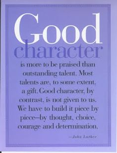 Truth. Trying to instill this into my kids & the importance of choosing friends with good character!