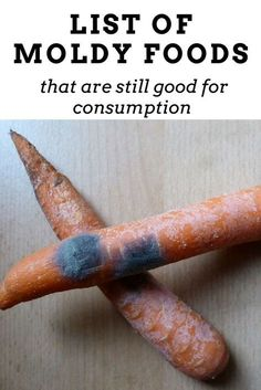 List of Moldy Foods That Are Still Good for Consumption - This is good to know if some of your food stockpile goes bad: