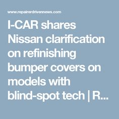 I-CAR shares Nissan clarification on refinishing bumper covers on models with blind-spot tech | Repairer Driven News