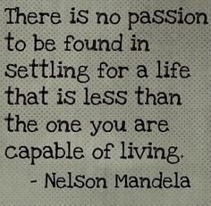 Great quote by Nelson Mandela #passion #potential #purpose