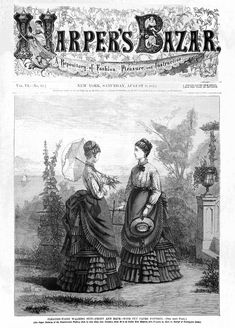 Harper's Bazar 1873: Women's Magazines made their debut during this period. It posed a dilemma in patriarchal households where ladies were not supposed to be exposed to social ill, politics, business, and science. Books were expensive and newspapers were forbidden for women so these magazines emphasized traditional roles of a mother and wife.