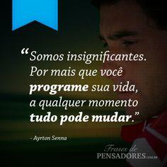 """""""Somos insignificantes. Por mais que você programe sua vida, a qualquer momento tudo pode mudar."""""""