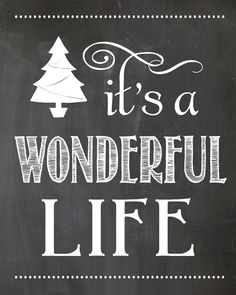 """it's a wonderful life"" -- free chalkboard printable (up to 16x20 size) at simplykierste.com"