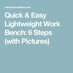 Quick & Easy Lightweight Work Bench: 6 Steps (with Pictures)