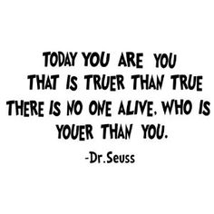 Dr.Seuss quote Today you are you that is truer than true (Seuss font)