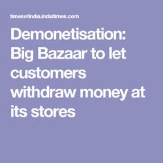Demonetisation: Big Bazaar to let customers withdraw money at its stores