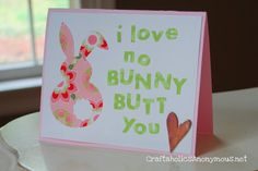 Funny handmade Easter card! 'I love no Bunny Butt you!'