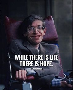 Positive Quotes : QUOTATION – Image : Quotes Of the day – Description While there is life there is hope. – Stephen Hawking Sharing is Power – Don't forget to share this quote ! Best Positive Quotes, Strong Quotes, Amazing Quotes, Great Quotes, Stephan Hawkings, Important People In History, Stephen Hawking Quotes, Perspective Quotes, Motivational Quotes